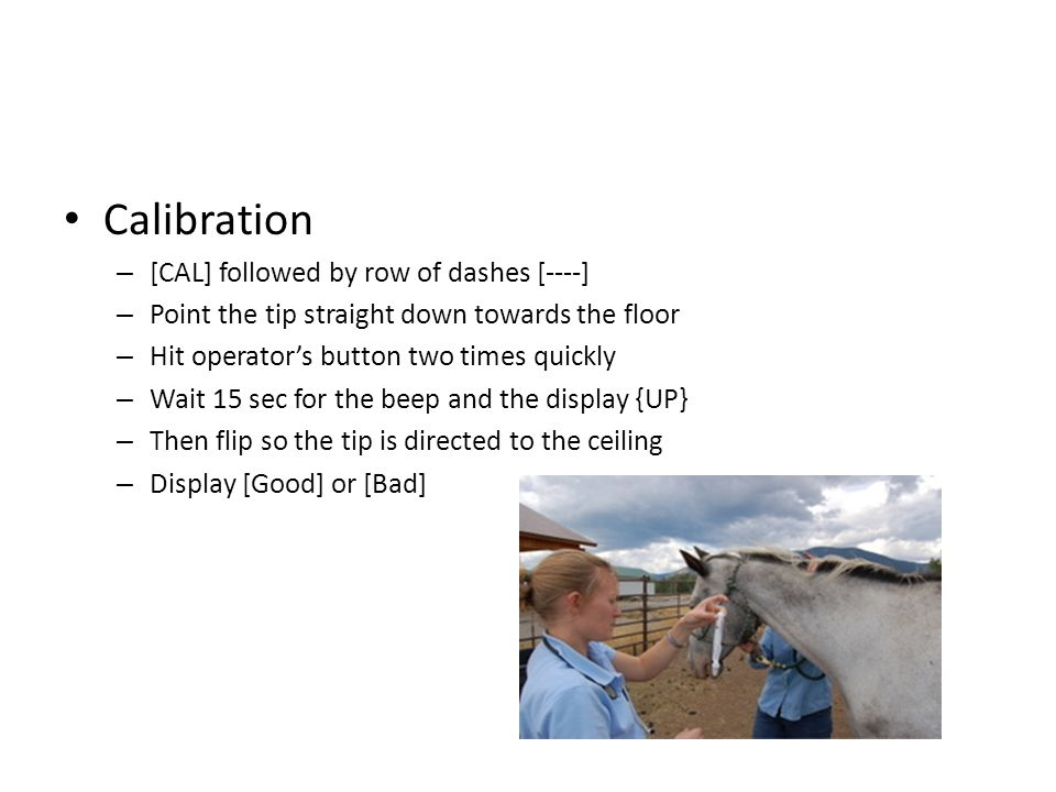 Calibration – [CAL] followed by row of dashes [----] – Point the tip straight down towards the floor – Hit operator's button two times quickly – Wait