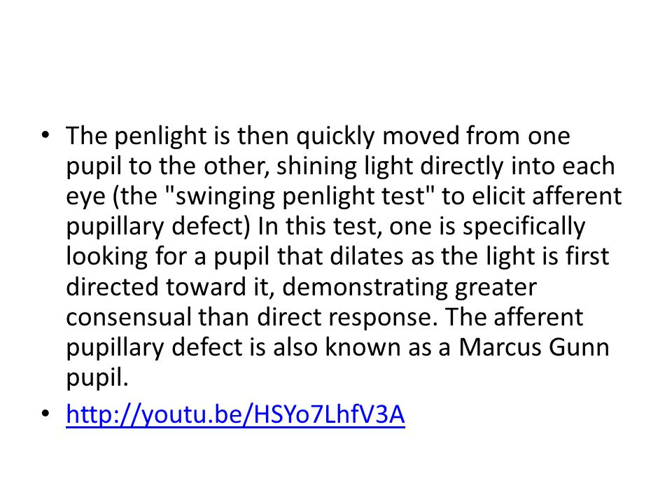 The penlight is then quickly moved from one pupil to the other, shining light directly into each eye (the