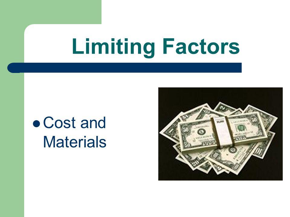 Limiting Factors Cost and Materials