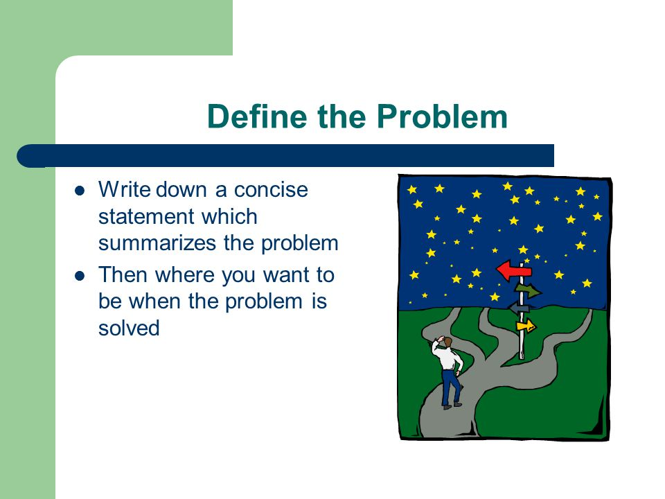 Analyze the Problem Look closely at the problem Determine possible ways to solve it