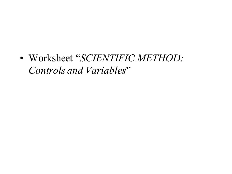 "Worksheet ""SCIENTIFIC METHOD: Controls and Variables"""