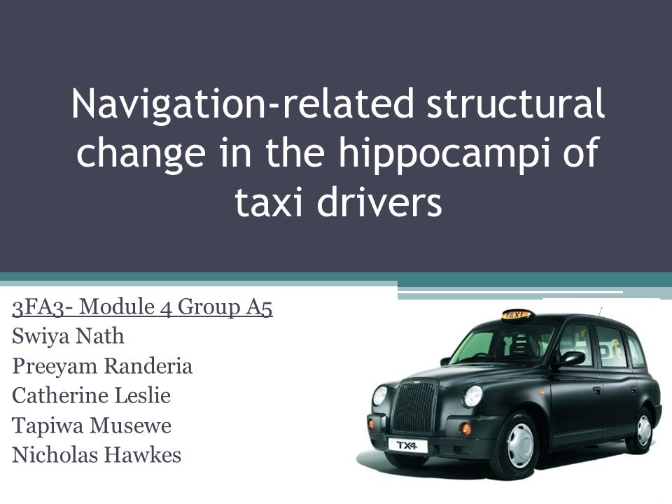 Navigation-related structural change in the hippocampi of taxi drivers 3FA3- Module 4 Group A5 Swiya Nath Preeyam Randeria Catherine Leslie Tapiwa Mus