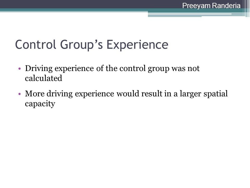 Control Group's Experience Driving experience of the control group was not calculated More driving experience would result in a larger spatial capacit