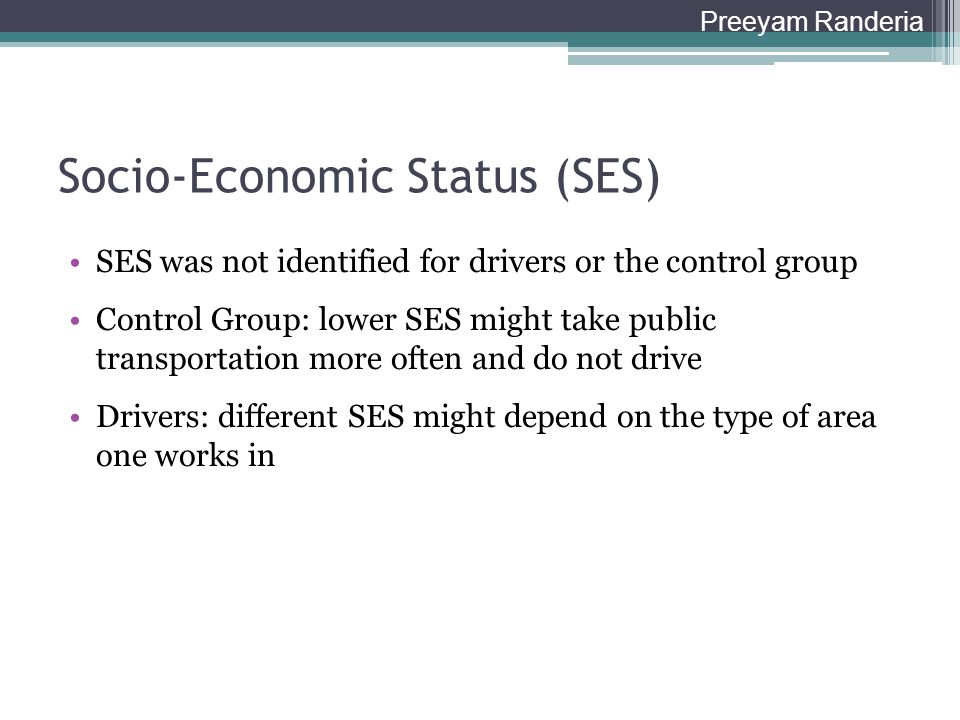 Socio-Economic Status (SES) SES was not identified for drivers or the control group Control Group: lower SES might take public transportation more oft