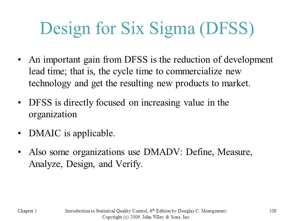 Design for Six Sigma (DFSS) An important gain from DFSS is the reduction of development lead time; that is, the cycle time to commercialize new technology and get the resulting new products to market.