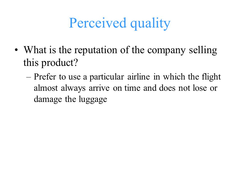 Perceived quality What is the reputation of the company selling this product.