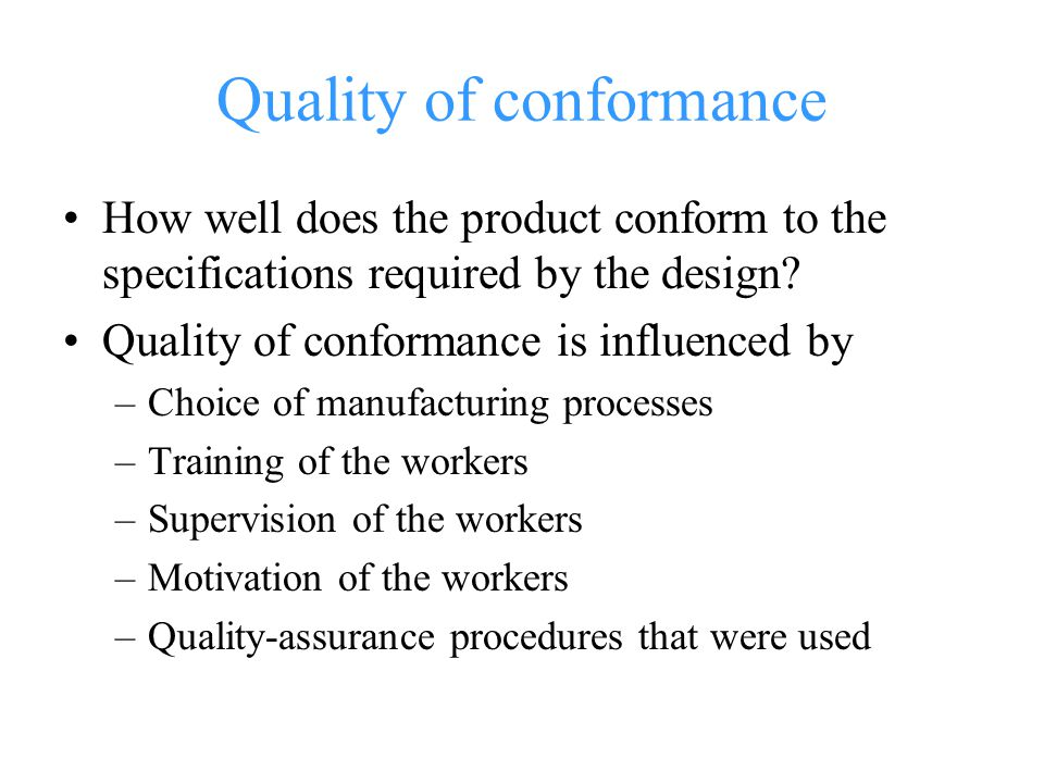 Quality of conformance How well does the product conform to the specifications required by the design.
