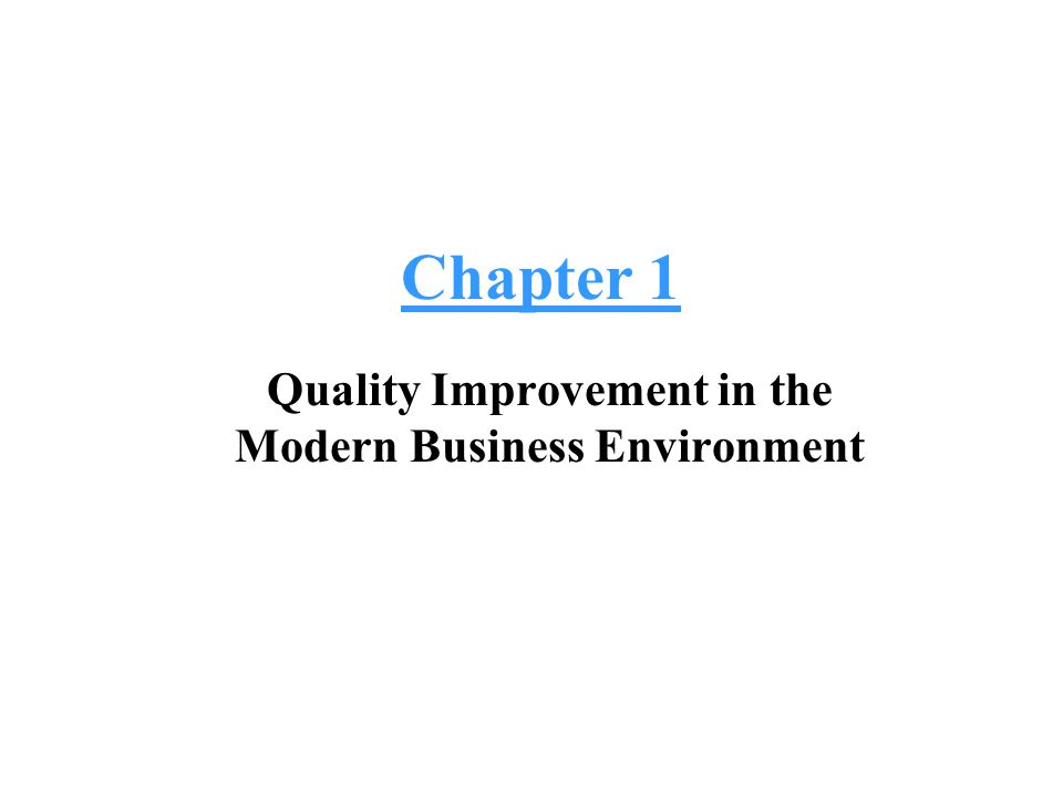 Chapter 1 Quality Improvement in the Modern Business Environment