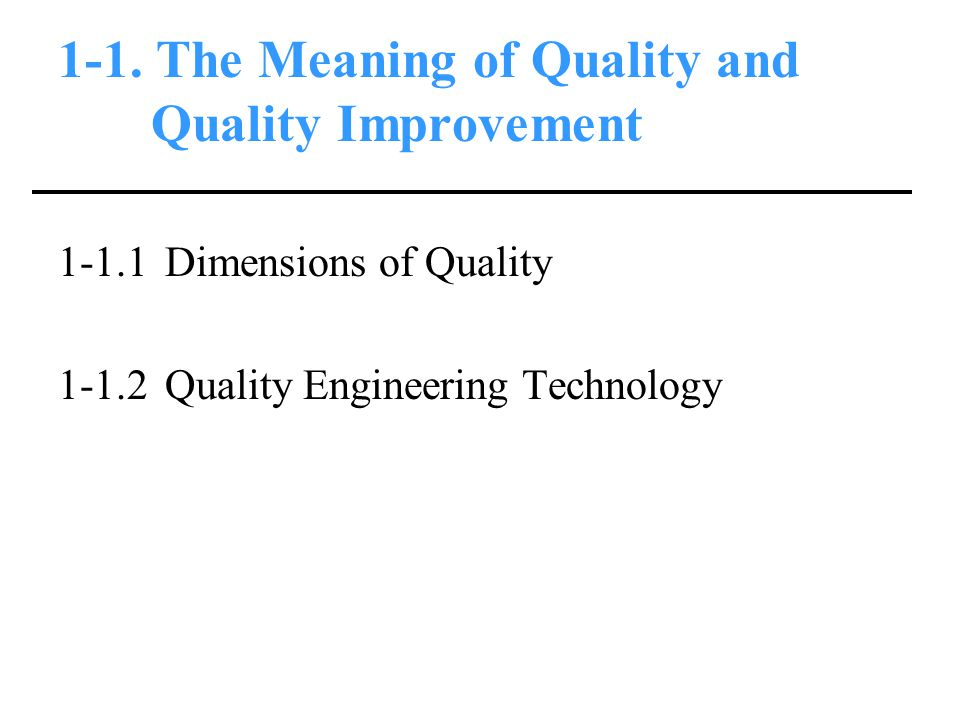 1-1. The Meaning of Quality and Quality Improvement 1-1.1 Dimensions of Quality 1-1.2 Quality Engineering Technology