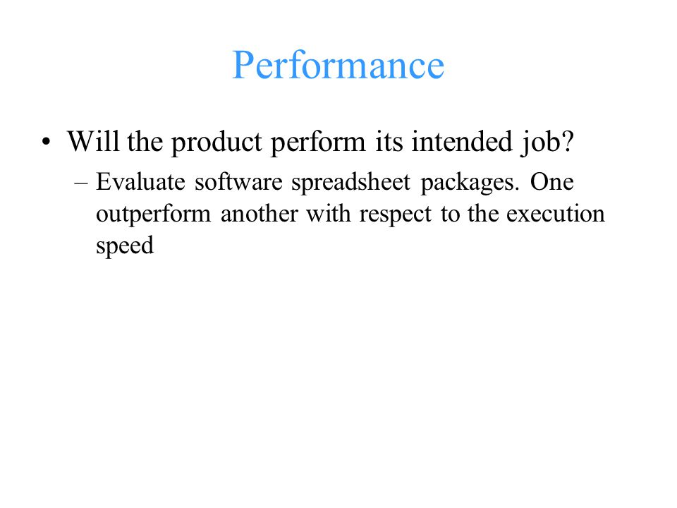 Performance Will the product perform its intended job.