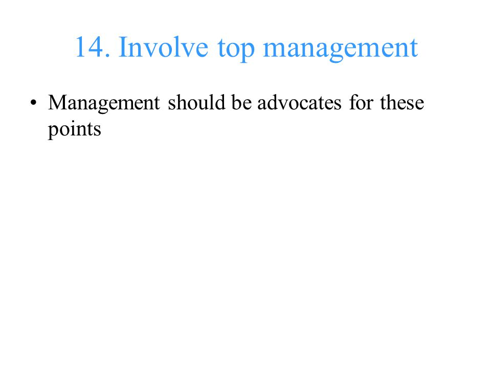 14. Involve top management Management should be advocates for these points