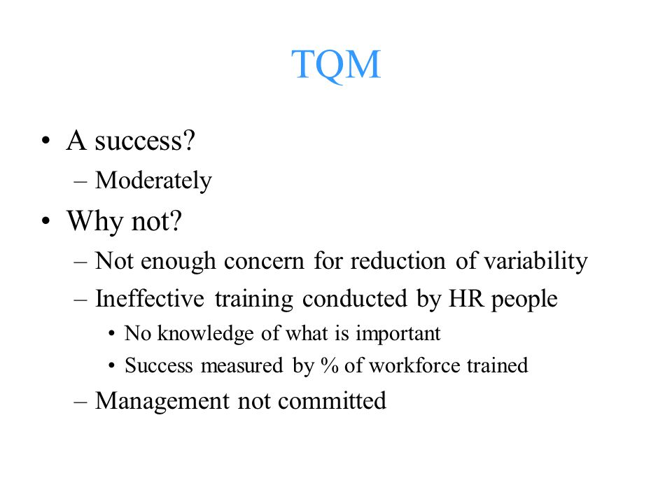 TQM A success.–Moderately Why not.