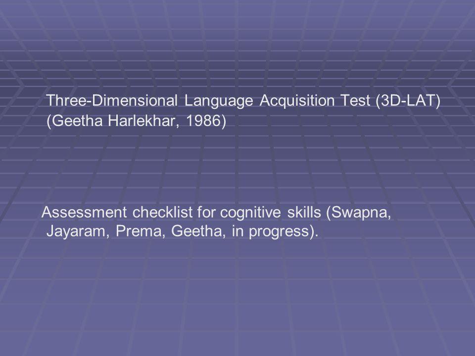 Three-Dimensional Language Acquisition Test (3D-LAT) (Geetha Harlekhar, 1986) Assessment checklist for cognitive skills (Swapna, Jayaram, Prema, Geeth