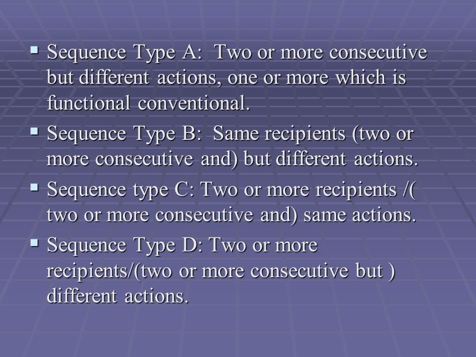  Sequence Type A: Two or more consecutive but different actions, one or more which is functional conventional.