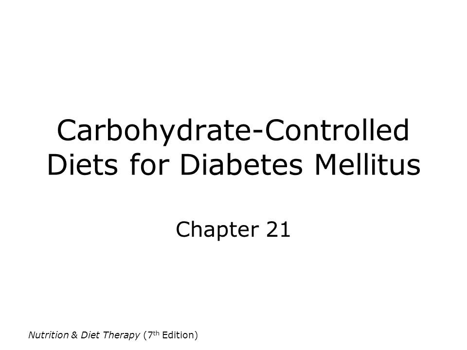 Nutrition & Diet Therapy (7 th Edition) Oral Antidiabetic Agents Used to treat type 2 diabetes Actions –Improve insulin secretion –Reduce glucose production in liver –Improve use of glucose by tissues –Delay carbohydrate absorption Regimens –Monotherapy: use of single medication –Combination therapy: utilization of several mechanisms at one time Achieves more rapid & sustained glycemic control Dietary modifications & physical activity still required