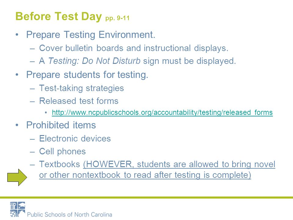 Before Test Day pp. 9-11 Prepare Testing Environment. –Cover bulletin boards and instructional displays. –A Testing: Do Not Disturb sign must be displ
