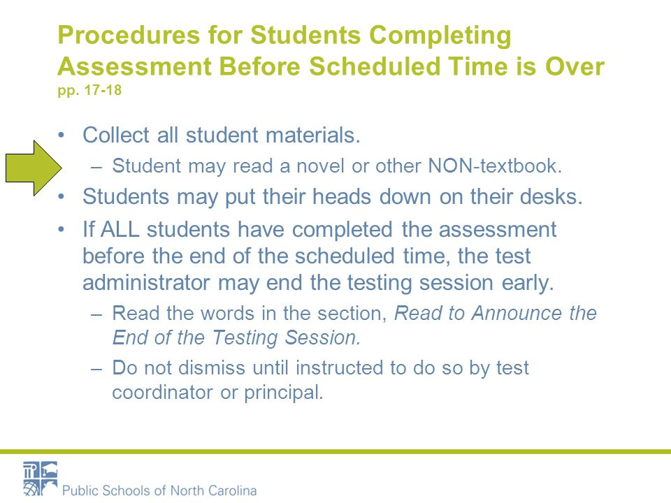Procedures for Students Completing Assessment Before Scheduled Time is Over pp. 17-18 Collect all student materials. –Student may read a novel or othe