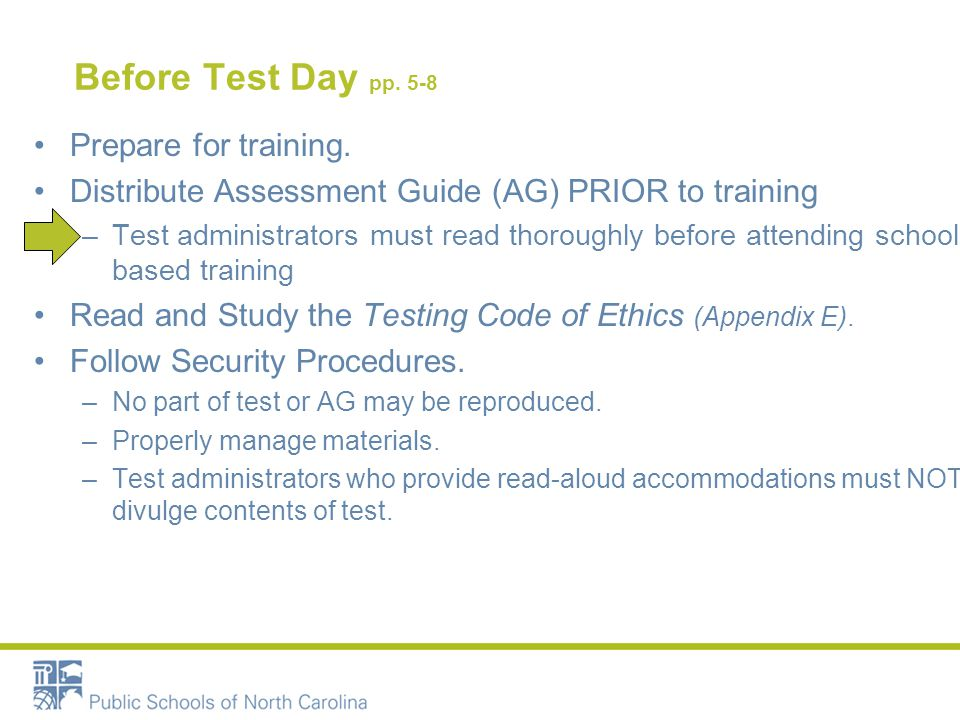 Before Test Day pp. 5-8 Prepare for training. Distribute Assessment Guide (AG) PRIOR to training –Test administrators must read thoroughly before atte