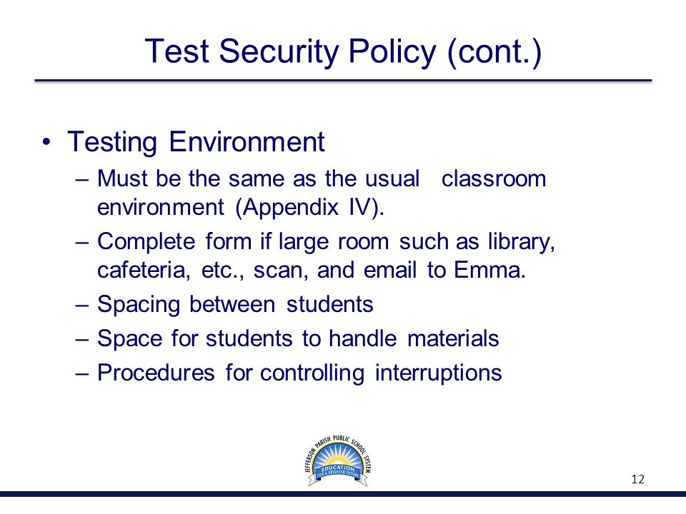 Test Security Policy (cont.) Testing Environment –Must be the same as the usual classroom environment (Appendix IV).