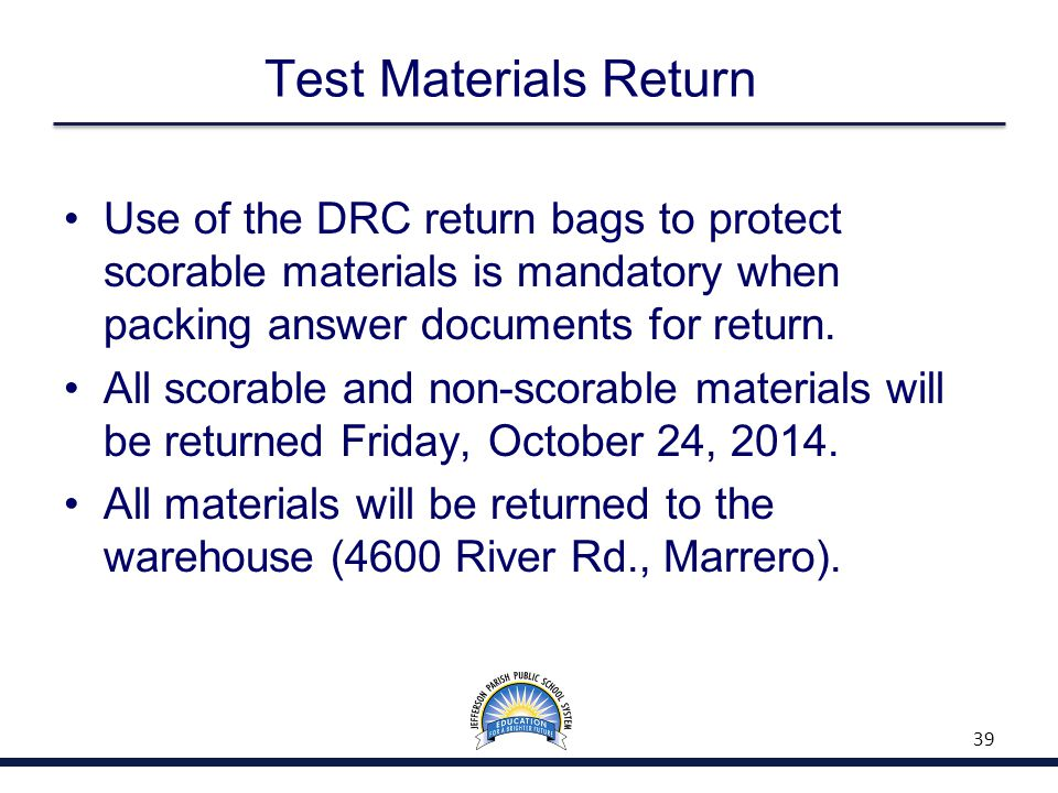 Test Materials Return Use of the DRC return bags to protect scorable materials is mandatory when packing answer documents for return.
