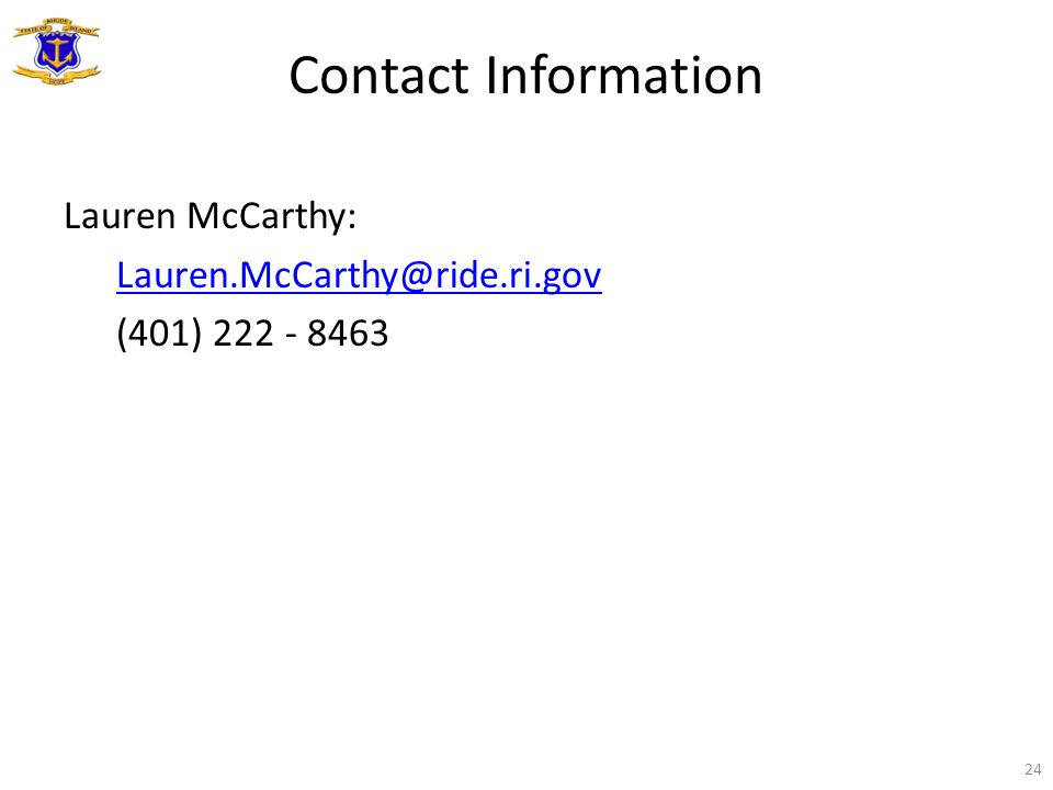 Contact Information Lauren McCarthy: Lauren.McCarthy@ride.ri.gov (401) 222 - 8463 24