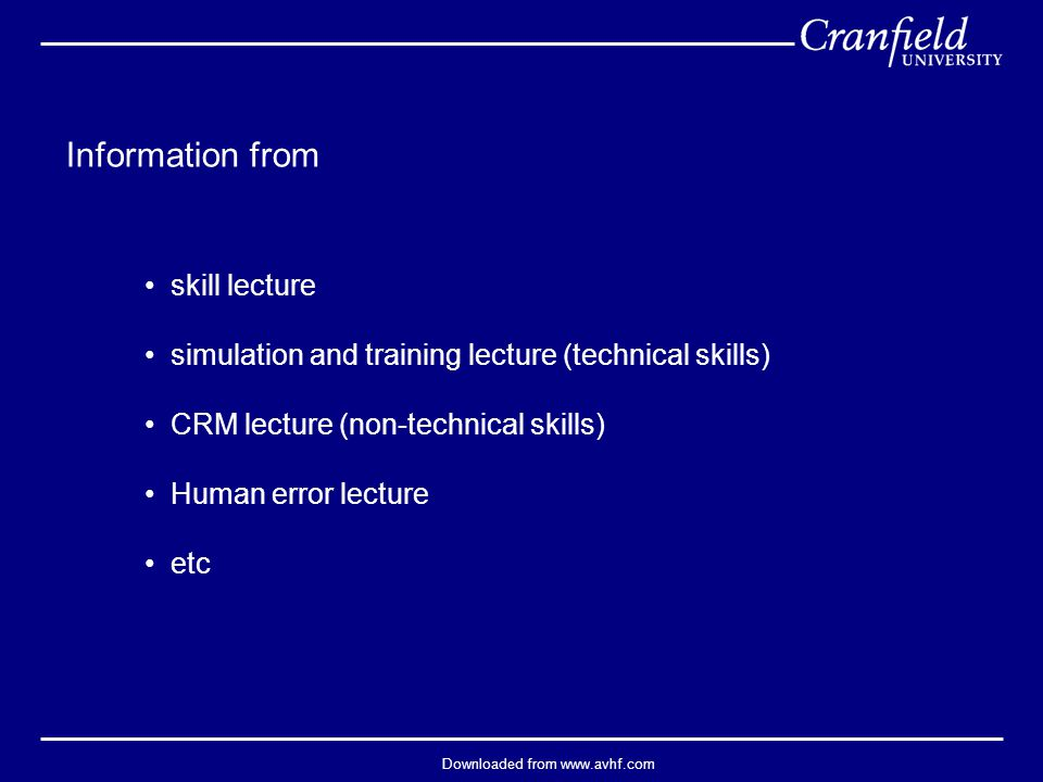 Downloaded from www.avhf.com Information from skill lecture simulation and training lecture (technical skills) CRM lecture (non-technical skills) Human error lecture etc