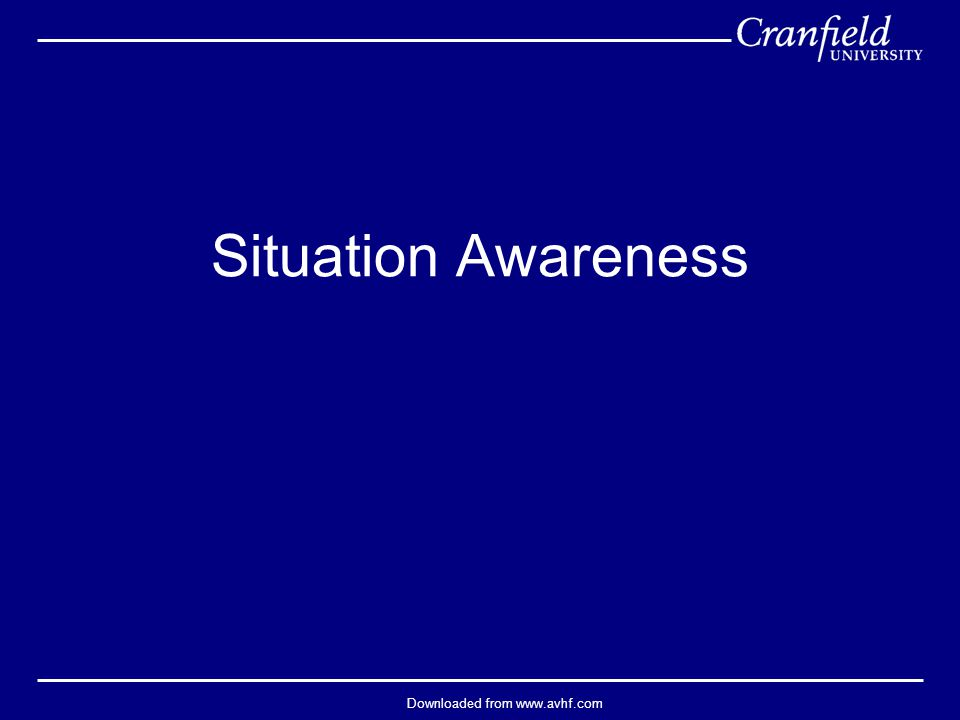 Downloaded from www.avhf.com Situation Awareness