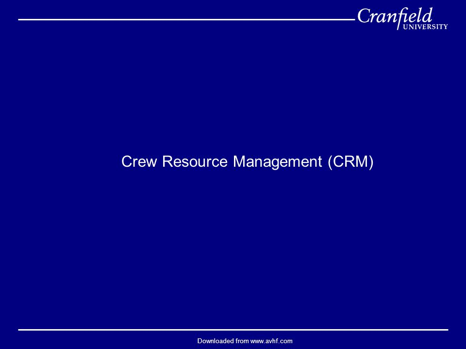Downloaded from www.avhf.com Crew Resource Management (CRM)