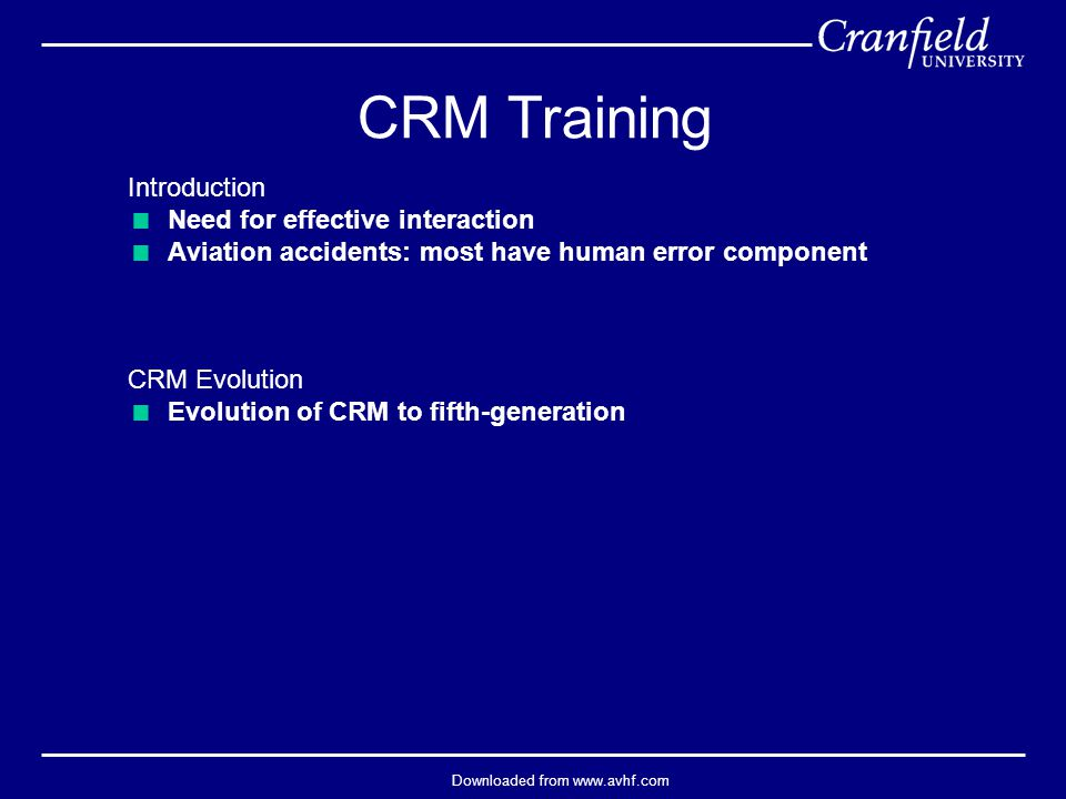 Downloaded from www.avhf.com Introduction  Need for effective interaction  Aviation accidents: most have human error component CRM Evolution  Evolution of CRM to fifth-generation CRM Training