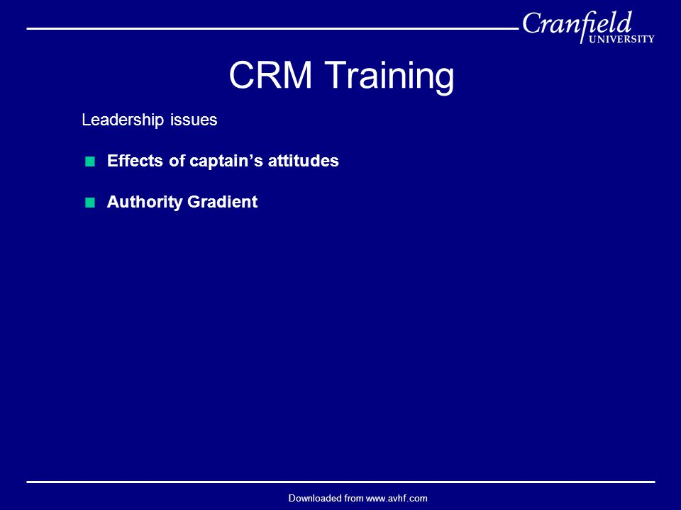 Downloaded from www.avhf.com Leadership issues  Effects of captain's attitudes  Authority Gradient CRM Training