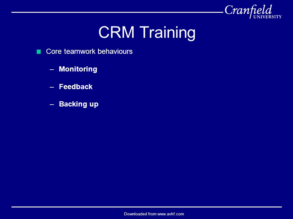 Downloaded from www.avhf.com  Core teamwork behaviours –Monitoring –Feedback –Backing up CRM Training