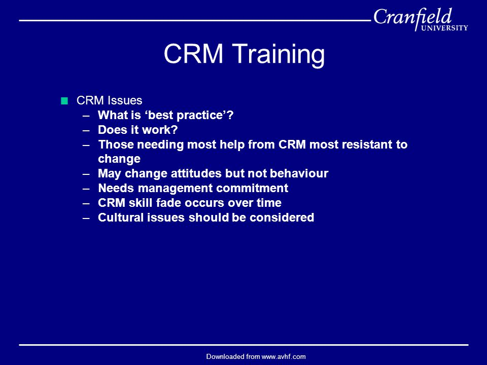 Downloaded from www.avhf.com  CRM Issues –What is 'best practice'? –Does it work? –Those needing most help from CRM most resistant to change –May cha