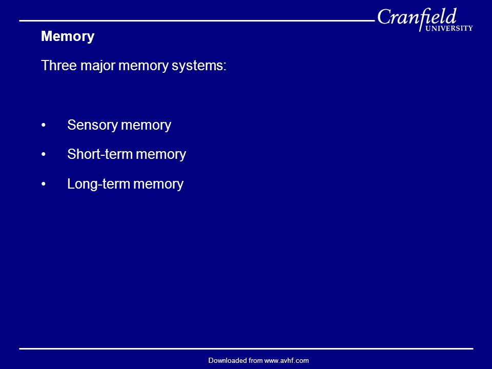 Downloaded from www.avhf.com Memory Three major memory systems: Sensory memory Short-term memory Long-term memory