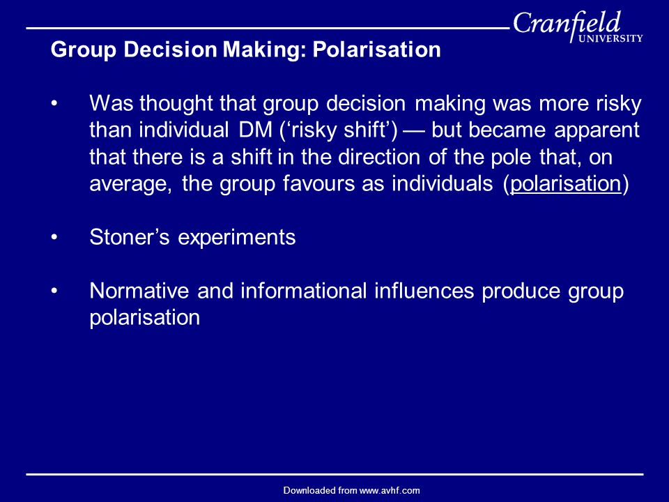 Downloaded from www.avhf.com Group Decision Making: Polarisation Was thought that group decision making was more risky than individual DM ('risky shif