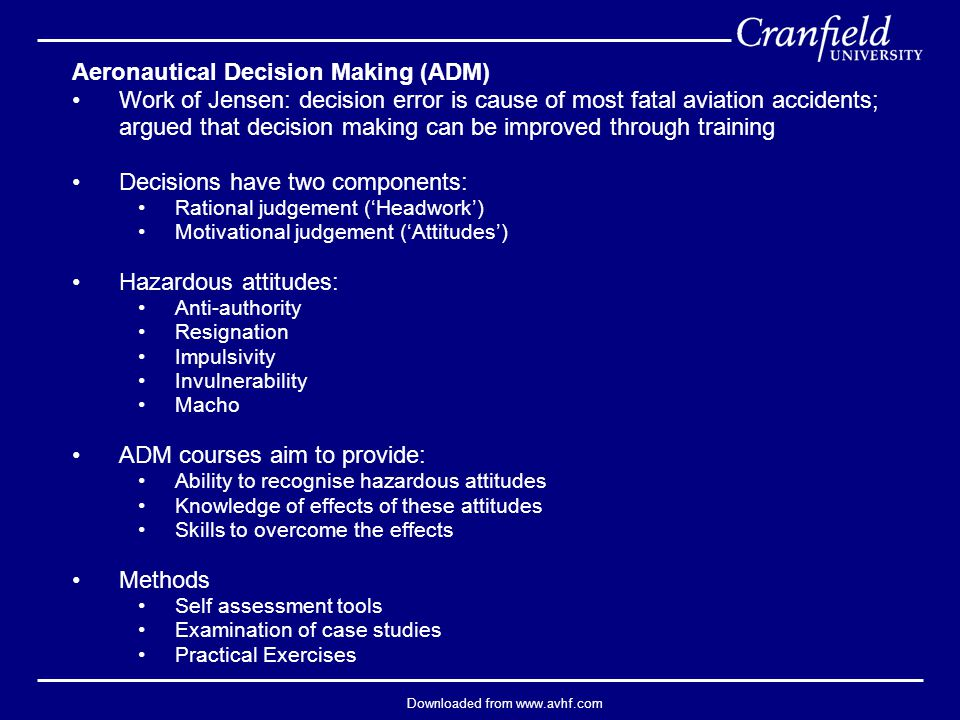 Downloaded from www.avhf.com Aeronautical Decision Making (ADM) Work of Jensen: decision error is cause of most fatal aviation accidents; argued that