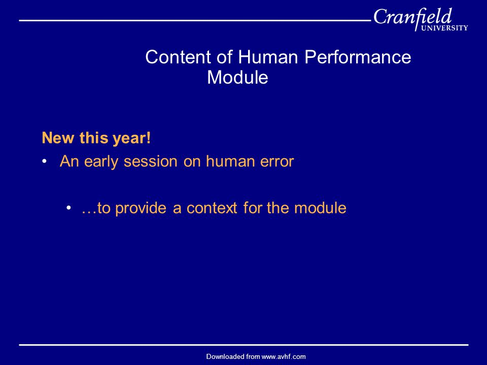 Downloaded from www.avhf.com Content of Human Performance Module Personal & Environmental Factors  Stress & Workload in Aviation I  Stress & Workload in Aviation II  Perceptual Issues in Aviation  Situation Awareness  Selection of Aviation Personnel