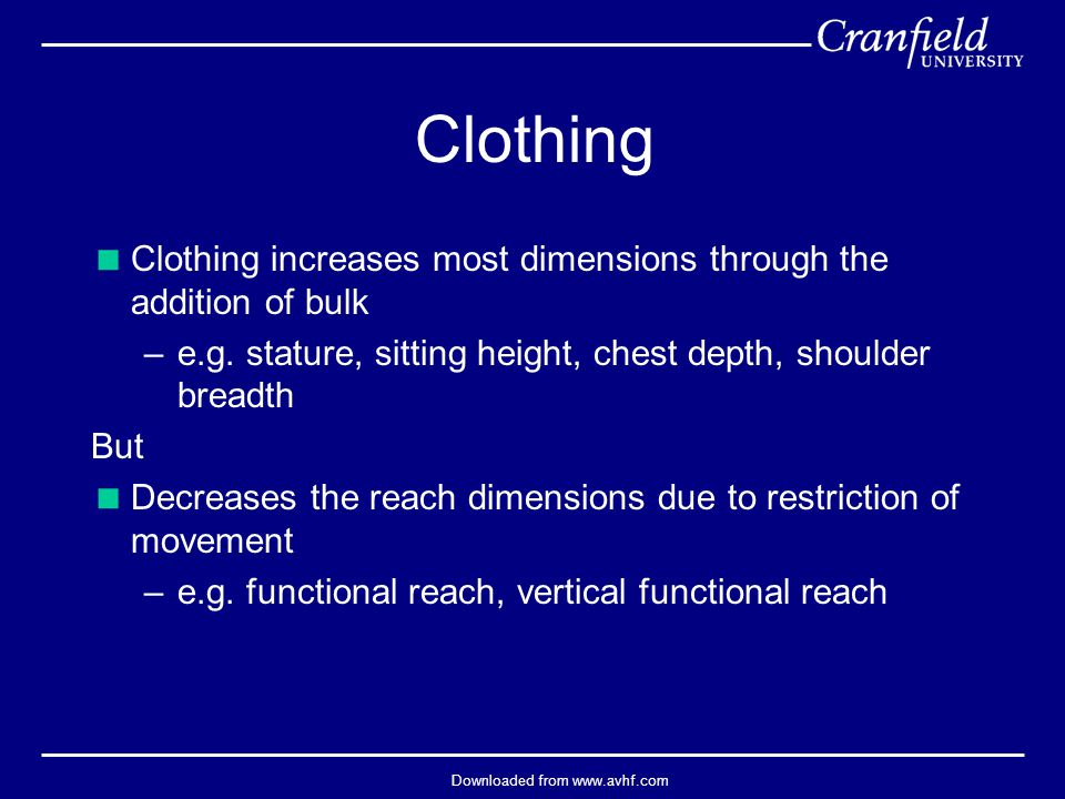Downloaded from www.avhf.com Clothing  Clothing increases most dimensions through the addition of bulk –e.g.