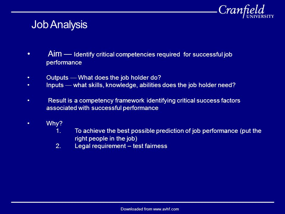 Downloaded from www.avhf.com Job Analysis Aim — Identify critical competencies required for successful job performance Outputs — What does the job hol