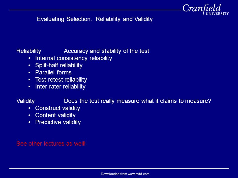 Downloaded from www.avhf.com Evaluating Selection: Reliability and Validity Reliability Accuracy and stability of the test Internal consistency reliab