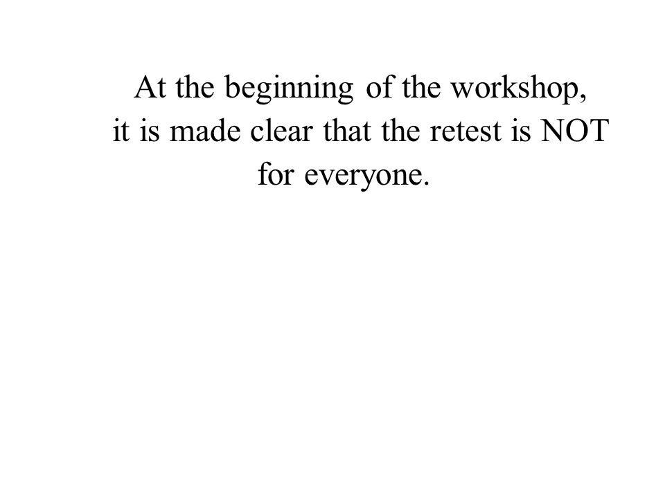 At the beginning of the workshop, it is made clear that the retest is NOT for everyone.