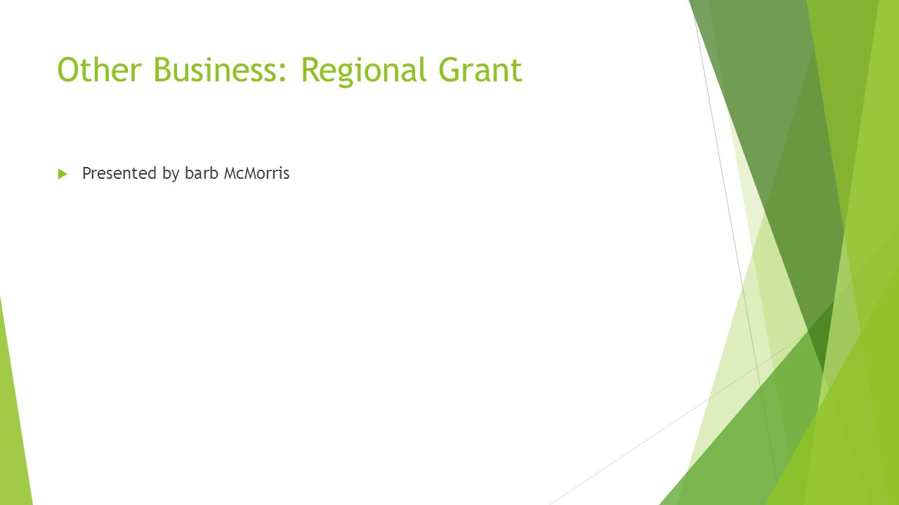 Other Business: Regional Grant  Presented by barb McMorris