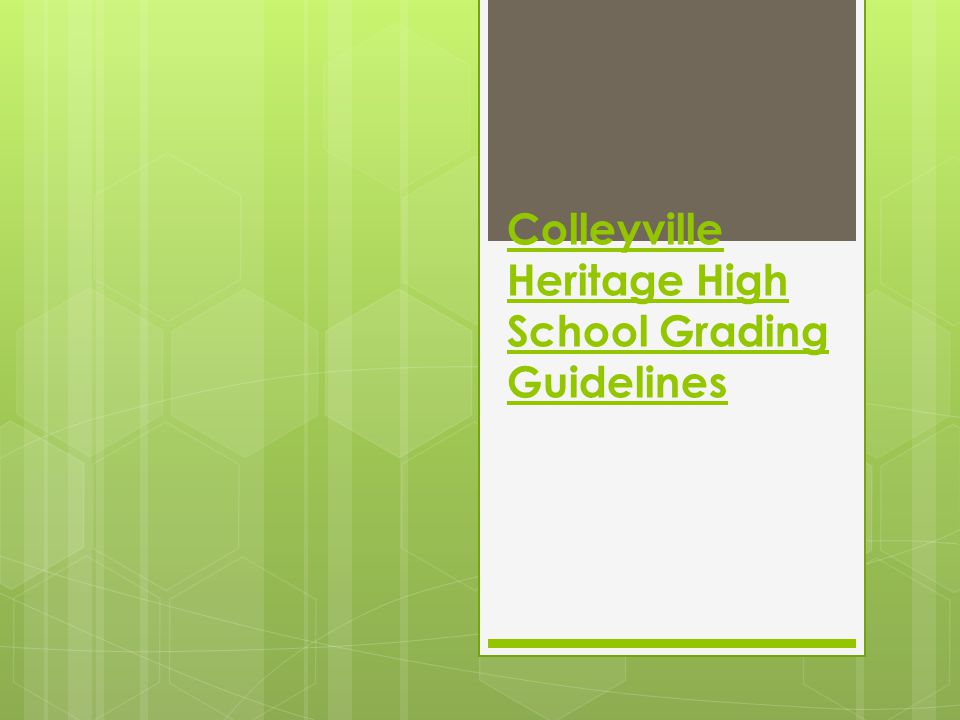 Colleyville Heritage High School Grading Guidelines  Late Work  Teachers are required to allow a student to turn in one late formative assessment per six weeks.