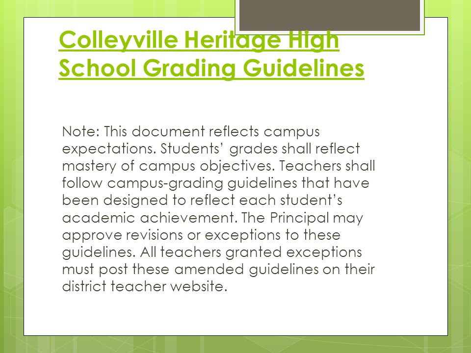 Colleyville Heritage High School Grading Guidelines  Dual credit classes follow the grading guidelines set forth by the institution responsible for the instruction.