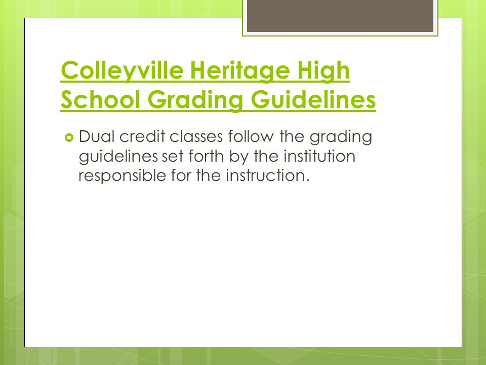 Colleyville Heritage High School Grading Guidelines  Posting of Grades  All grades will be posted in the online grade book with in five (5) school days from the assignment's due date.