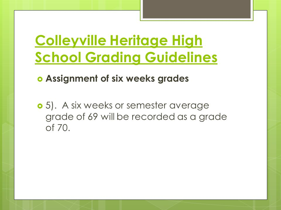 Colleyville Heritage High School Grading Guidelines  Assignment of six weeks grades  6).