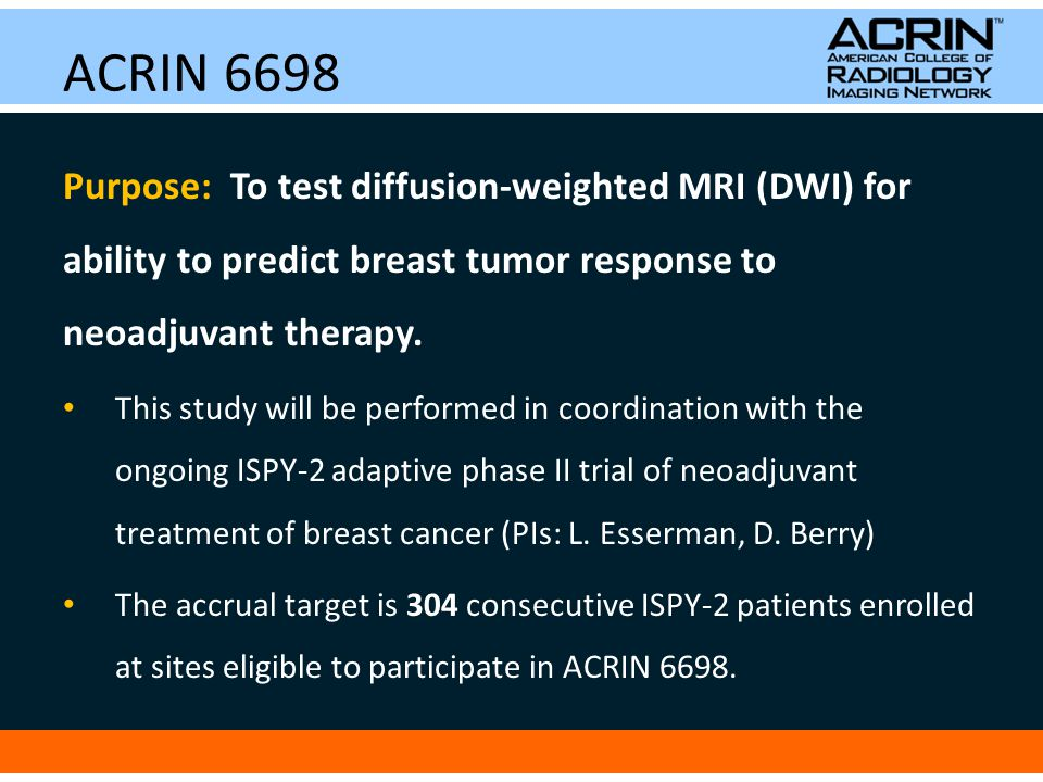 ACRIN 6698 Primary Aim: To determine if the percentage change in tumor ADC value measured from baseline to early treatment time point is predictive of pathologic complete response.