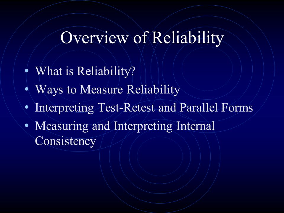 Overview of Reliability What is Reliability.