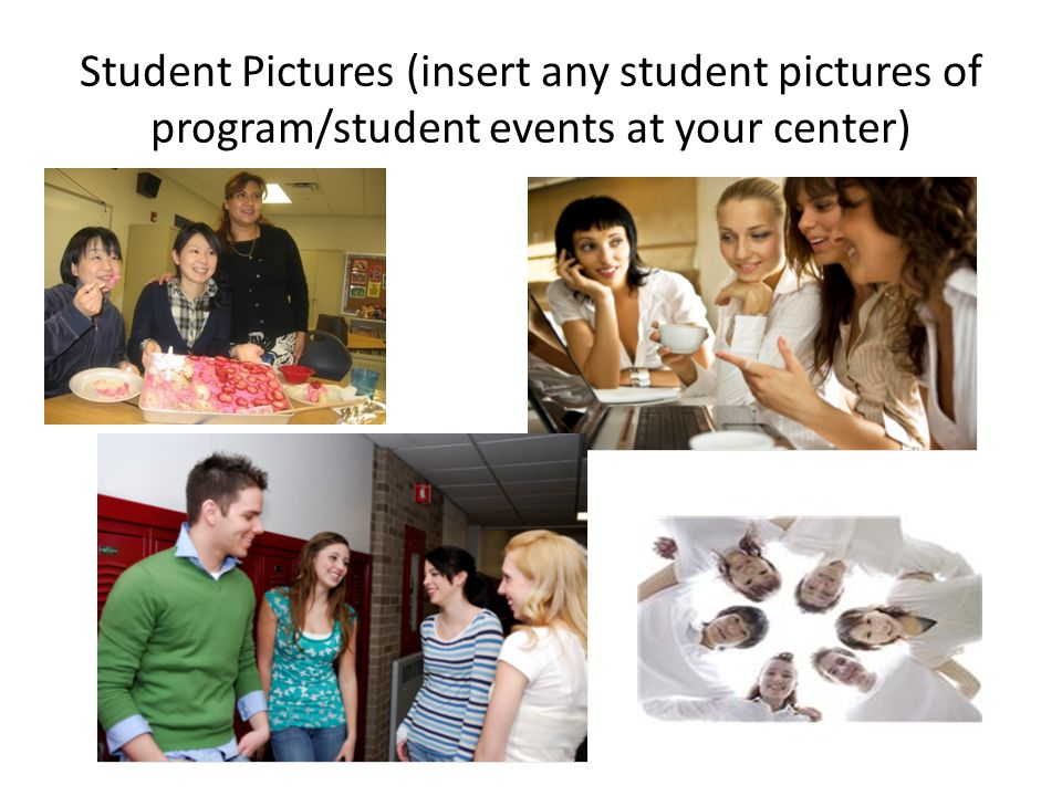 Student Pictures (insert any student pictures of program/student events at your center)