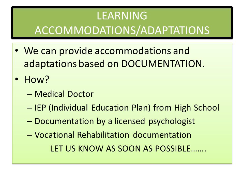 LEARNING ACCOMMODATIONS/ADAPTATIONS We can provide accommodations and adaptations based on DOCUMENTATION.
