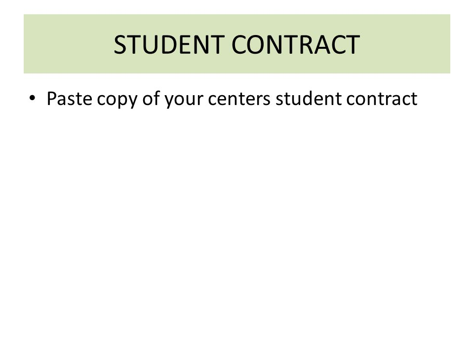 STUDENT CONTRACT Paste copy of your centers student contract